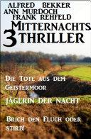 3 Mitternachts-Thriller: Die Tote aus dem Geistermoor / Jägerin der Nacht / Brich den Fluch oder stirb!