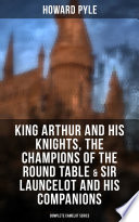 King Arthur and His Knights  The Champions of the Round Table   Sir Launcelot and His Companions  Complete Camelot Series