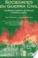 Sociedades en guerra civil  : conflictos violentos de Europa y América Latina