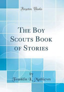 The Boy Scouts Book of Stories  Classic Reprint