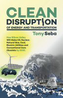 Clean Disruption of Energy and Transportation: How Silicon Valley ...