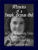 Memoirs of a Simple German Girl: As Told by Ingeborg Tacke and in Part by Sonya Siedschlag