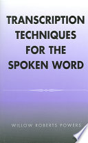 """""""Transcription Techniques for the Spoken Word"""" by Willow Roberts Powers"""
