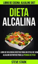 Dieta alcalina: Libro de deliciosas recetas para un estilo de vida alcalino definitivo para la pérdida de peso (Libro de cocina: Alkaline Diet)