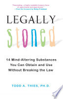 """""""Legally Stoned:: 14 Mind-Altering Substances You Can Obtain and Use Without Breaking the Law"""" by Todd A. Thies, Ph.D."""