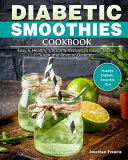 Diabetic Smoothies Cookbook  Easy   Healthy Smoothie Recipes to Lower Blood Sugar and Reverse Diabetes   Healthy Diabetic Smoothie Diet