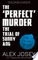 The    Perfect    Murder  The Trial of Sunny Ang