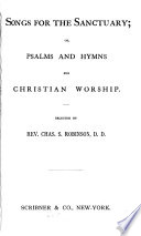 Songs For The Sanctuary Or Psalms And Hymns For Christian Worship