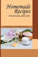 Homemade Recipes For Natural Skin Care  The Best Way To Save Money For Girls