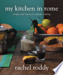 """My Kitchen in Rome: Recipes and Notes on Italian Cooking"" by Rachel Roddy"