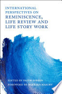 International Perspectives On Reminiscence Life Review And Life Story Work