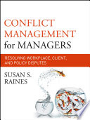 """Conflict Management for Managers: Resolving Workplace, Client, and Policy Disputes"" by Susan S. Raines"