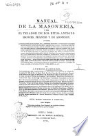 Manual de la MasonerÍa Ó Sea El Tejador de Los Ritos Antiguo Escoces, Framces Y de Adopcion ...