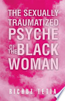 The Sexually Traumatized Psyche of the Black Woman