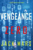 Vengeance Zero (An Agent Zero Spy Thriller—Book #10) Book