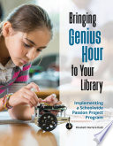 Bringing Genius Hour To Your Library Implementing A Schoolwide Passion Project Program Book