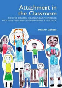 Attachment in the classroom : the links between children's early experience, emotional well-being and performance in school
