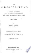The Annals of Our Time  From the accession of Queen Victoria  June 20  1837  to the peace of Versaille  February 28  1871