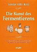 Die Kunst des Fermentierens: Eine tiefgreifende Erforschung ...