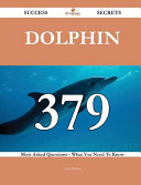 Dolphin 379 Success Secrets   379 Most Asked Questions on Dolphin   What You Need to Know