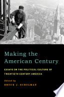 Making The American Century Essays On The Political Culture Of Twentieth Century America [Pdf/ePub] eBook