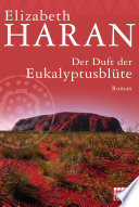 Der Duft der Eukalyptusblüte  : Roman