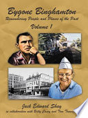 """""""Bygone Binghamton: Remembering People and Places of the Past Volume One"""" by Jack Edward Shay"""