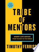 """Tribe of Mentors: Short Life Advice from the Best in the World"" by Timothy Ferriss"