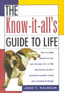 The Know It All s Guide to Life