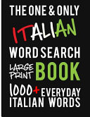 The One and Only Italian Word Search Large Print Book  1000   Everyday Italian Words  a Fantastic Way to Learn and Practice Italian  Perfect for Itali Book PDF