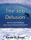 The Job Delusion  How to Start Thinking Your Way to Financial Freedom