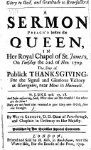 Glory to God and gratitude to benefactors: a Sermon on Luke xvii. 17, 18 preach'd before the Queen, in ... St. James's, ... 22 Nov. 1709, the day of publick thanksgiving for the signal and glorious victory at Blaregnies near Mons, etc