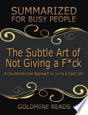 The Subtle Art of Not Giving a F ck  Summarized for Busy People  A Counterintuitive Approach to Living a Good Life  Based on the Book by Mark Manson