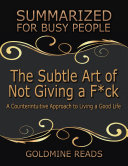 The Subtle Art of Not Giving a F*ck: Summarized for Busy People: A Counterintuitive Approach to Living a Good Life: Based on the Book by Mark Manson [Pdf/ePub] eBook