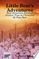 Little Bear S Adventures Real Sometimes Extreme Outdoor Trips As Chronicled By Papa Bear