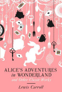 Alice s Adventures in Wonderland and Other Classic Works Book PDF
