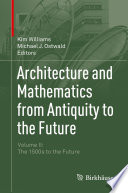 Architecture And Mathematics From Antiquity To The Future