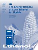 The Energy Balance of Corn Ethanol: an Update Ethanol