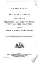 Report s  of the Commissioners Appointed to Inquire Into the Organization and Rules of Trades Unions and Other Associations