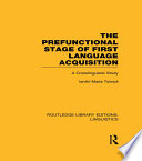 The Prefunctional Stage of First Language Acquistion (RLE Linguistics C: Applied Linguistics)