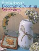 Priscilla Hauser s Decorative Painting Workshop