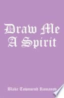 Draw Me a Spirit