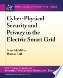 Cyber Physical Security and Privacy in the Electric Smart Grid Book