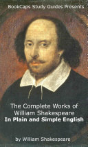 The Complete Works of William Shakespeare In Plain and Simple English