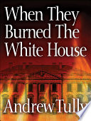 When They Burned The White House