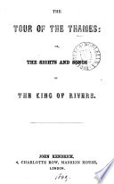 The tour of the Thames; or, The sights and songs of the king of rivers