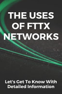 The Uses Of FTTx Networks