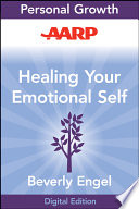 """AARP Healing Your Emotional Self: A Powerful Program to Help You Raise Your Self-Esteem, Quiet Your Inner Critic, and Overcome Your Shame"" by Beverly Engel"