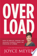 Overload  : How to Unplug, Unwind, and Unleash Yourself from the Pressure of Stress