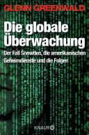 Die globale Überwachung: Der Fall Snowden, die amerikanischen ...